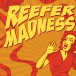 Reefer Madness, Weed, Cannabis, Légalisation,